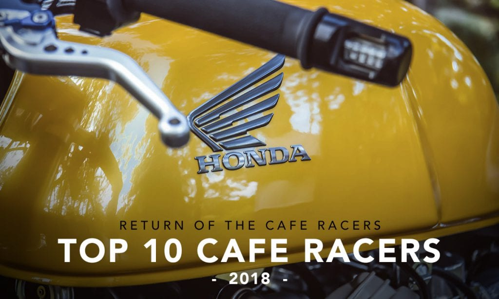 Return of the Cafe Racers - Top 10 Cafe Racers of 2018 – Editor's Choice