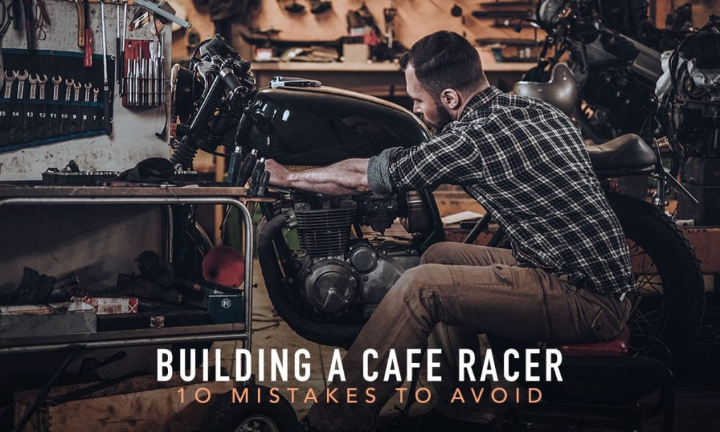 Return of the Cafe Racers - 10 Mistakes When Building a Cafe Racer